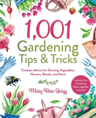 1,001 Gardening Tips & Tricks: Timeless Advice for Growing Vegetables, Flowers, Shrubs, and More (1,001 Tips & Tricks) Cover Image