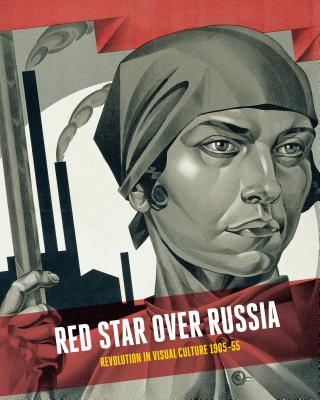 Red Star Over Russia: Revolution in Visual Culture 1905-55 Cover Image