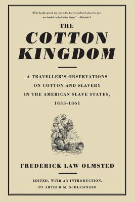 The Cotton Kingdom: A Traveller's Observations On Cotton And Slavery In The American Slave States, 1853-1861 Cover Image