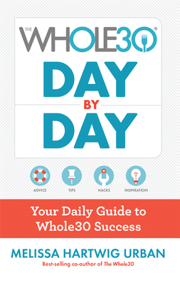 The Whole30 Day by Day: Your Daily Guide to Whole30 Success Cover Image