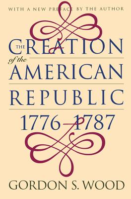 Creation of the American Republic, 1776-1787 (Published by the Omohundro Institute of Early American Histo) Cover Image