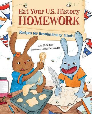 Eat Your U.S. History Homework: Recipes for Revolutionary Minds (Eat Your Homework #3) Cover Image