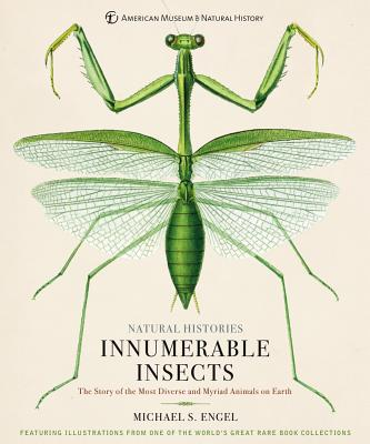 Innumerable Insects: The Story of the Most Diverse and Myriad Animals on Earth (Natural Histories) Cover Image