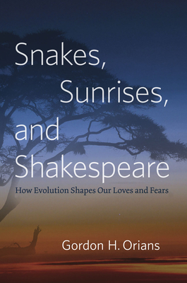 Snakes, Sunrises, and Shakespeare: How Evolution Shapes Our Loves and Fears Cover Image
