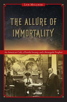 The Allure of Immortality: An American Cult, a Florida Swamp, and a Renegade Prophet Cover Image