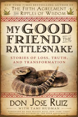 My Good Friend the Rattlesnake: Stories of Loss, Truth, and Transformation Cover Image