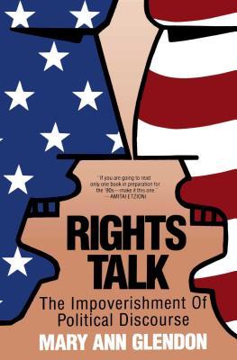Rights Talk: The Impoverishment of Political Discourse Cover Image