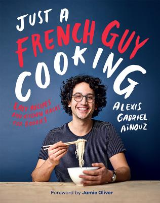 Just a French Guy Cooking: Easy Recipes and Kitchen Hacks for Rookies Cover Image
