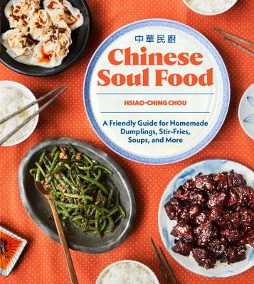 Chinese Soul Food: A Friendly Guide for Homemade Dumplings, Stir-Fries, Soups, and More Cover Image