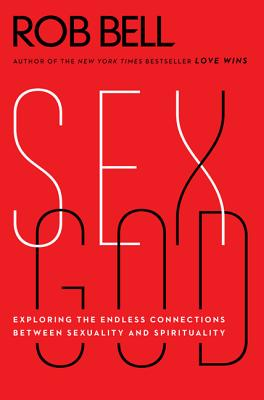 Sex God: Exploring the Endless Connections Between Sexuality and Spirituality Cover Image
