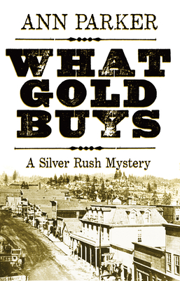 What Gold Buys (Silver Rush Mysteries #5) Cover Image
