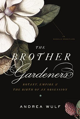 The Brother Gardeners: Botany, Empire and the Birth of an Obsession Cover Image