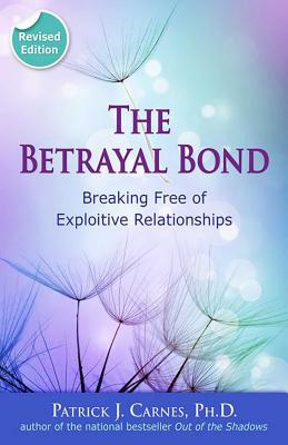 The Betrayal Bond: Breaking Free of Exploitive Relationships Cover Image