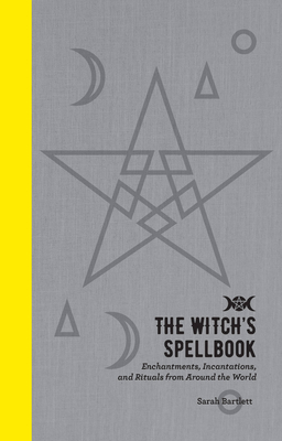 The Witch's Spellbook: Enchantments, Incantations, and Rituals from Around the World Cover Image