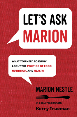 Let's Ask Marion: What You Need to Know about the Politics of Food, Nutrition, and Health (California Studies in Food and Culture #74) Cover Image