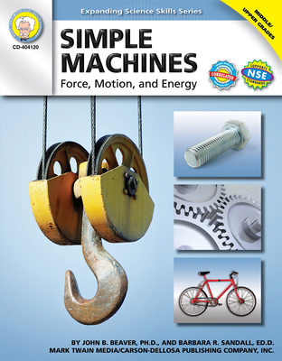 Simple Machines, Grades 6 - 12: Force, Motion, and Energy (Expanding Science Skills) Cover Image