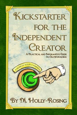 Kickstarter for the Independent Creator - Second Edition: A Practical and Informative Guide to Crowdfunding Cover Image