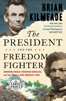 The President and the Freedom Fighter: Abraham Lincoln, Frederick Douglass, and Their Battle to Save America's Soul cover