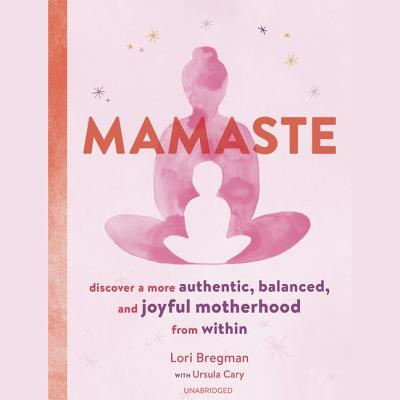 Mamaste Lib/E: Discover a More Authentic, Balanced, and Joyful Motherhood from Within Cover Image