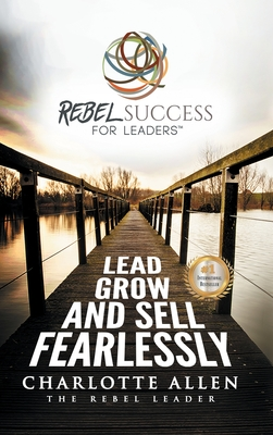 Rebel Success for Leaders: Lead, Grow and Sell Fearlessly Cover Image