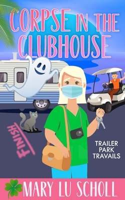 The Corpse in the Clubhouse: Trailer Park Travails Book 6 Cover Image