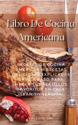 Libro De Cocina Americana: Recetas De Cocina Americana. Recetas Deliciosas Explicadas Paso A Paso Para Hacer Tus Platillos Favoritos En Casa (Spa Cover Image
