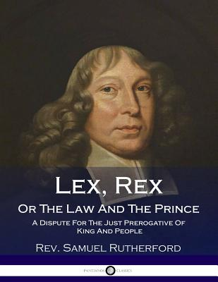 Lex, Rex, Or The Law And The Prince: A Dispute For The Just Prerogative Of King And People Cover Image