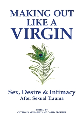 Making Out Like a Virgin: Sex, Desire & Intimacy After Sexual Assault Cover Image