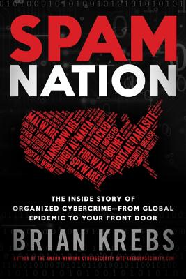 Spam Nation: The Inside Story of Organized Cybercrime-From Global Epidemic to Your Front Door Cover Image
