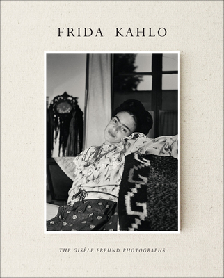 Frida Kahlo: The Gisèle Freund Photographs Cover Image