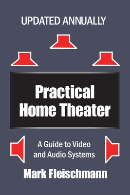 Practical Home Theater: A Guide to Video and Audio Systems (2021 Edition) Cover Image