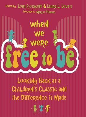 When We Were Free to Be: Looking Back at a Children's Classic and the Difference It Made Cover Image