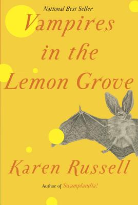 Vampires in the Lemon Grove: Stories (Hardcover) By Karen Russell