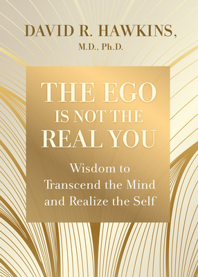 The Ego Is Not the Real You: Wisdom to Transcend the Mind and Realize the Self Cover Image