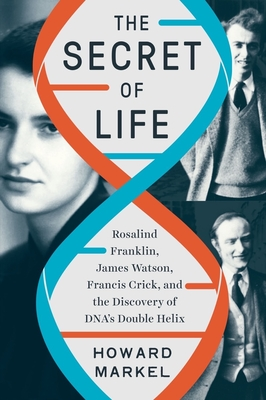The Secret of Life: Rosalind Franklin, James Watson, Francis Crick, and the Discovery of DNA's Double Helix cover
