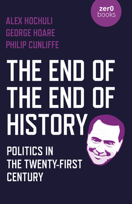 The End of the End of History: Politics in the Twenty-First Century Cover Image