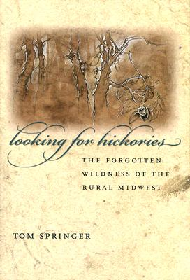 Looking for Hickories: The Forgotten Wildness of the Rural Midwest Cover Image