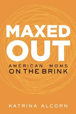 Maxed Out: American Moms on the Brink Cover Image
