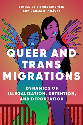 Queer and Trans Migrations: Dynamics of Illegalization, Detention, and Deportation (Dissident Feminisms) Cover Image