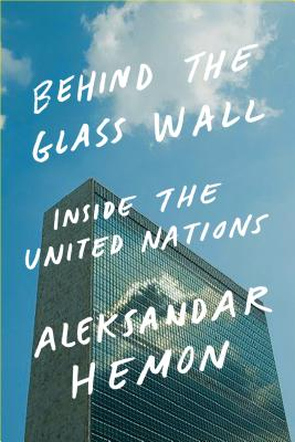 Behind the Glass Wall: Inside the United Nations Cover Image