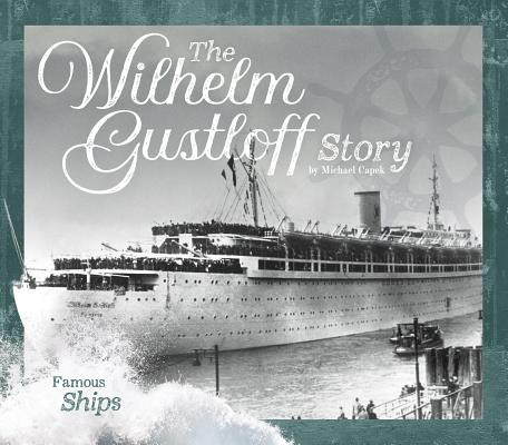 The Wilhelm Gustloff Story (Famous Ships) Cover Image