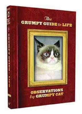 The Grumpy Guide to Life: Observations from Grumpy Cat (Grumpy Cat Book, Cat Gifts for Cat Lovers, Crazy Cat Lady Gifts) Cover Image