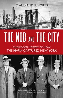 The Mob and the City: The Hidden History of How the Mafia Captured New York cover