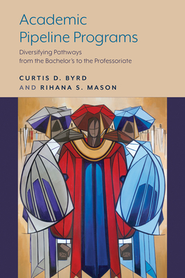 Academic Pipeline Programs: Diversifying Pathways from the Bachelor's to the Professoriate Cover Image