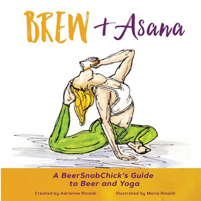 Brew & Asana: A BeerSnobChick's Guide to Beer and Yoga Cover Image