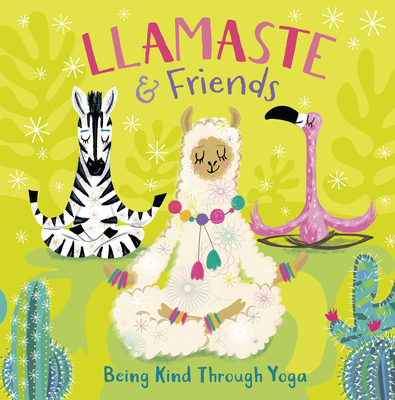 Llamaste and Friends: Being Kind Through Yoga Cover Image