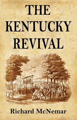 The Kentucky Revival: A Short History Of the Late Extraordinary Out-Pouring of the Spirit of God, In the Western States of America, Agreeabl Cover Image