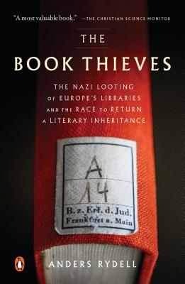 The Book Thieves: The Nazi Looting of Europe's Libraries and the Race to Return a Literary Inheritance Cover Image