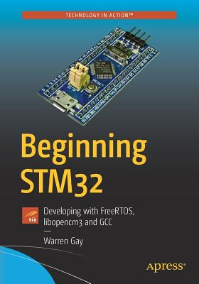 Beginning Stm32: Developing with Freertos, Libopencm3 and Gcc Cover Image