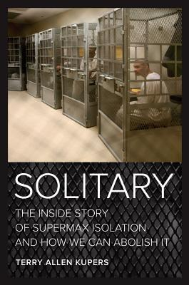 Solitary: The Inside Story of Supermax Isolation and How We Can Abolish It Cover Image